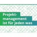 Jeder ist ein Projektmanager, aber nicht jeder kann Projekte managen