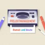 Projektmanagement Damals und Heute (Infografik)