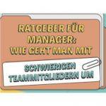 Ratgeber zum Umgang mit schwierigen Team-Mitgliedern